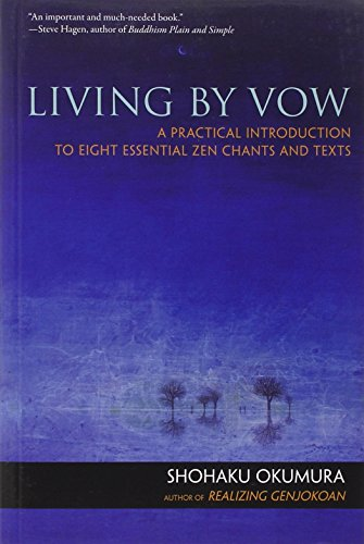 LIVING BY VOW: A Practical Introduction To Eight Essential Zen Chants & Texts