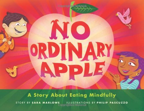 No Ordinary Apple: A Story About Eating Mindfully: Marlowe, Sara