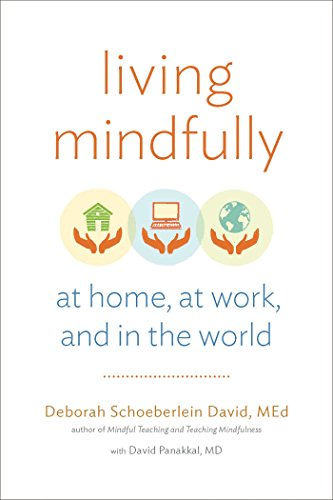 Living Mindfully: At Home, at Work, and in the World: Schoeberlein David, Deborah; Panakkal, David