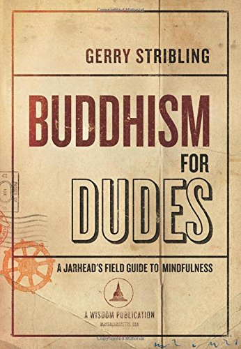 Buddhism for Dudes: A Jarhead's Field Guide to Mindfulness: Gerry Stribling