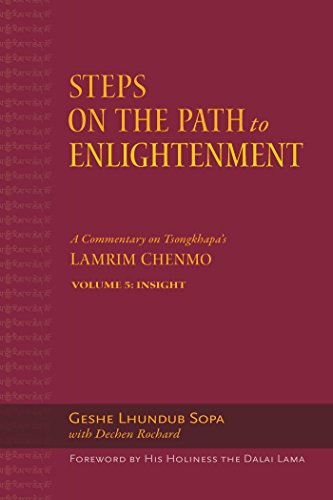 Steps on the Path to Enlightenment: A Commentary on Tsongkhapa?s Lamrim Chenmo. Volume 5: Insight: ...