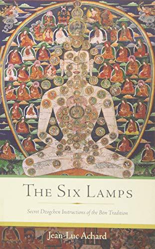 The Six Lamps: Secret Dzogchen Instructions of: Jean-luc Achard