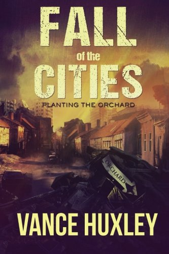 Fall of the Cities - Planting the Orchard (Volume 1): Huxley, Vance