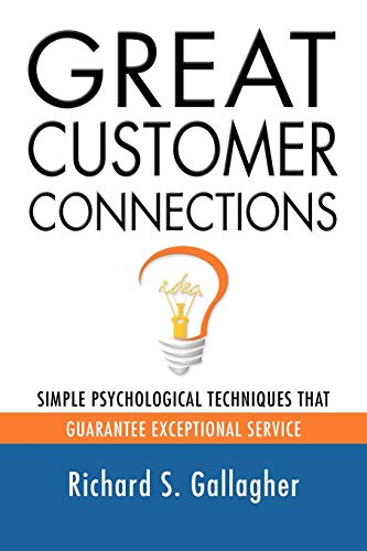 GREAT CUSTOMER CONNECTIONS: Simple Psychological Techniques That Guarantee Exceptional Service: ...