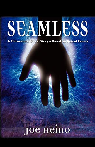 Seamless: A Midwestern Ghost Story - Based on Actual Events: Joseph S. Heino