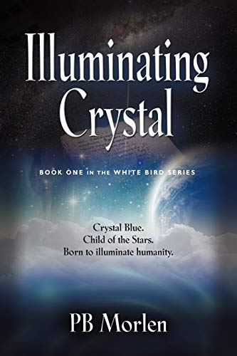 Illuminating Crystal - Book One in the White Bird Series: PB Morlen