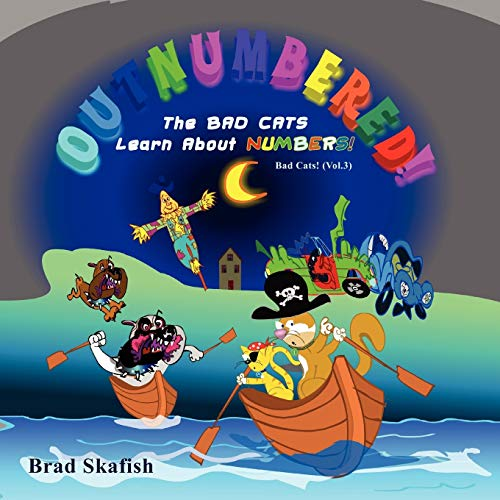 Outnumbered the Bad Cats Learn about Numbers: Brad Skafish