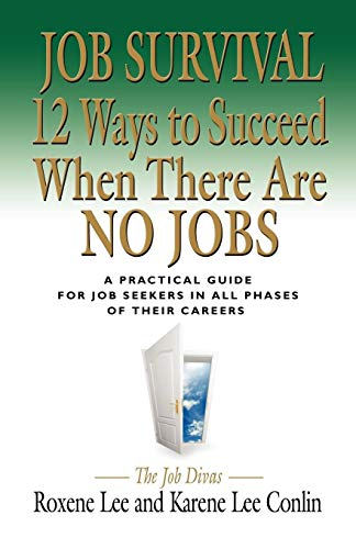 Job Survival: 12 Ways to Succeed When There Are No Jobs: Roxene Lee