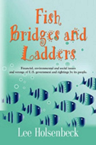 9781614342939: FISH BRIDGES AND LADDERS: Financial, Environmental And Social Issues And The Wrongs of U.S. Government and Righting By Its People