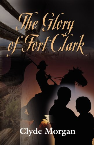 The Glory of Fort Clark: Morgan, Clyde