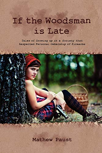 9781614344995: If the Woodsman Is Late: Tales of Growing Up in a Society That Respected Personal Ownership of Firearms