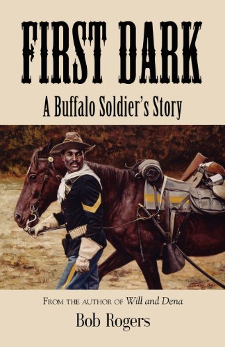 First Dark; a Buffalo Soldiers Story: Bob Rogers