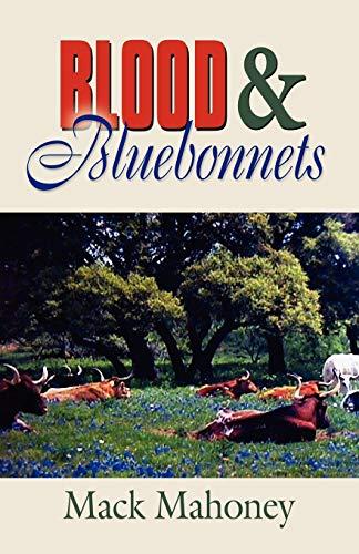 BLOOD AND BLUEBONNETS: A Texas Odyssey: Mahoney, Mack