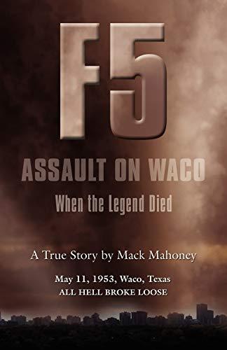 F-5 Assault on Waco: When the Legend: Mahoney, Mack