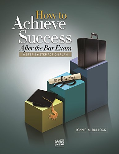 How to Achieve Success After the Bar Exam: A Step-By-Step Action Plan: Bullock, Joan