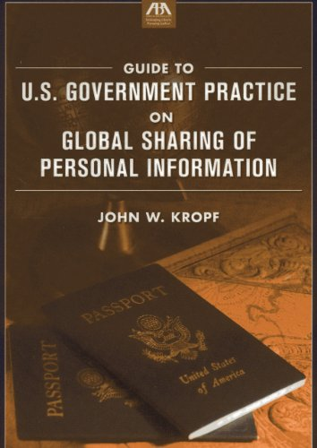 Guide to U.S. Government Practice on Global Sharing of Personal Information: Kropf, John W.