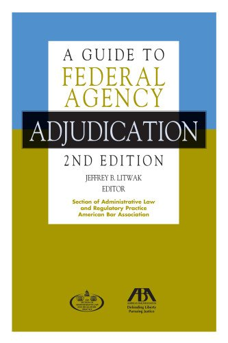 A Guide to Federal Agency Adjudication: Litwak, Jeffrey B.