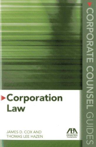 Corporate Counsel Guides: Corporation Law: Cox, James D.; Hazen, Thomas Lee