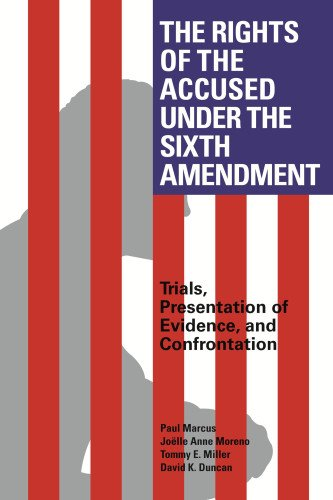 The Rights of the Accused Under the Sixth Amendment: Trials, Presentation of Evidence, and ...