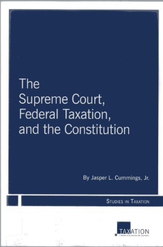 The Supreme Court, Federal Taxation, and the: Cummings, Jasper L.,