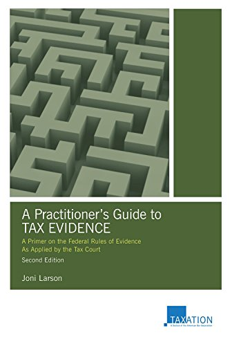 A Practitioner's Guide To Tax Evidence: A Primer On The Federal Rules Of Evidence As Applied By The Tax Court