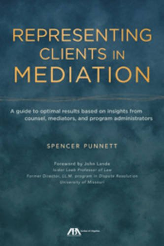 9781614387572: Representing Clients in Mediation: A guide to optimal results based on insights from counsel, mediators, and program administrators