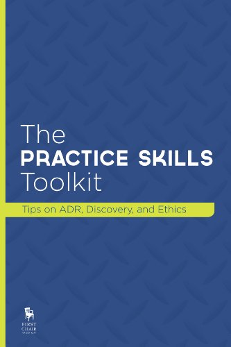 The Practice Skills Toolkit: Tips on ADR, Discovery, and Ethics