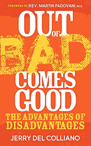 Out of Bad Comes Good: The Advantages of Disadvantages: Jerry Del Colliano
