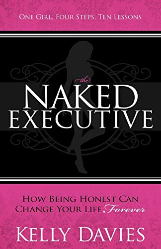 9781614480730: The Naked Executive: How Being Honest Can Change Your Life Forever