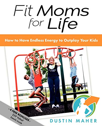 9781614480808: Fit Moms For Life: How To Have Endless Energy To Outplay Your Kids