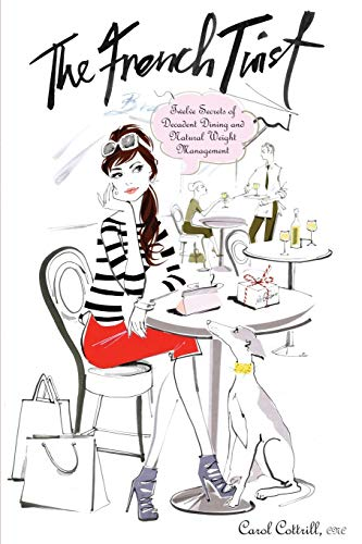 9781614481621: The French Twist: Twelve Secrets of Decadent Dining and Natural Weight Management