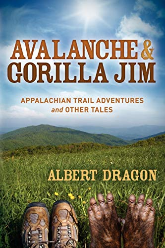 Avalanche and Gorilla Jim: Appalachian Trail Adventures and Other Tales: Dragon, Al