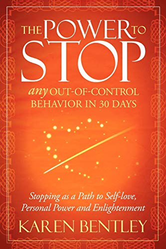 9781614481904: The Power to Stop: Any Out-of-Control Behavior in 30 Days: Stopping as a Path to Self-Love, Personal Power and Enlightenment