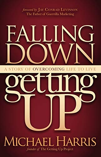 9781614482352: Falling Down Getting Up: A Story of Overcoming Life to Live