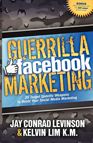 Guerrilla Facebook Marketing: 25 Target Specific Weapons to Boost your Social Media Marketing: ...