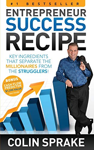 Entrepreneur Success Recipe: Key ingredients that separate the Millionaires from the Strugglers: ...