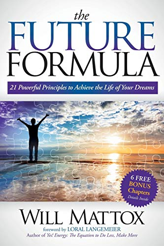 9781614483489: The Future Formula: 21 Powerful Principles to Achieve the Life of Your Dreams