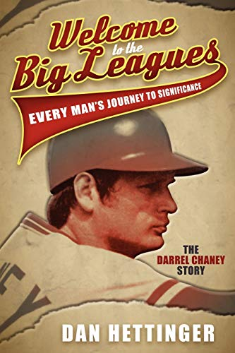 9781614483663: Welcome to the Big Leagues: Every Man's Journey to Significance, The Darrel Chaney Story