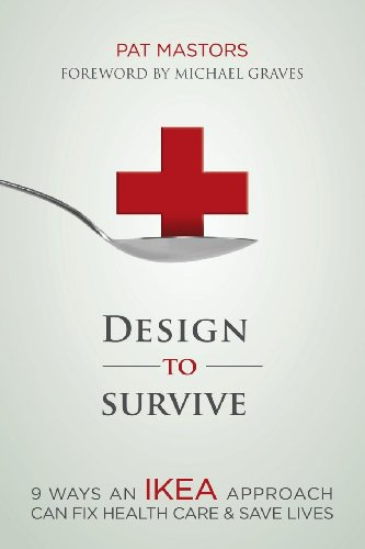 9781614484332: Design to Survive: 9 Ways an IKEA Approach Can Fix Health Care and Save Lives
