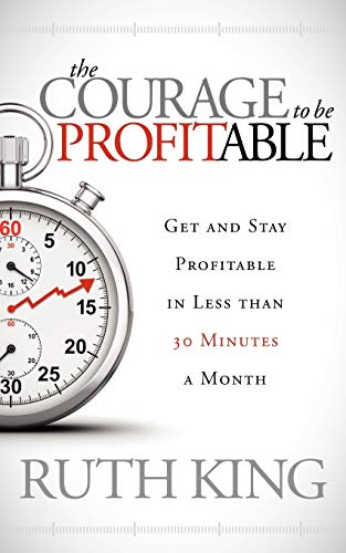 9781614484622: The Courage to be Profitable: Get and Stay Profitable in Less than 30 Minutes a Month