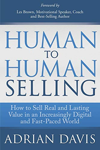 Human to Human Selling: How to Sell: Davis, Adrian