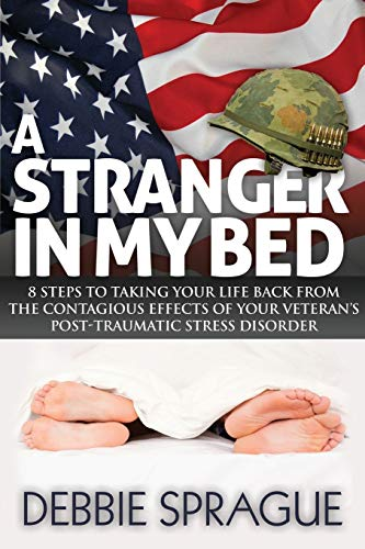 9781614485742: A Stranger In My Bed: 8 Steps to Taking Your Life Back From the Contagious Effects of Your Veteran's Post-Traumatic Stress Disorder