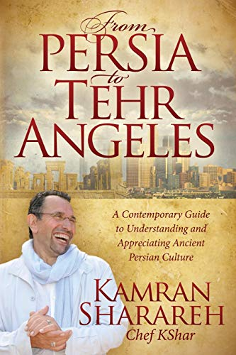 9781614485773: From Persia to Tehr Angeles: A Contemporary Guide to Understanding and Appreciating Ancient Persian Culture