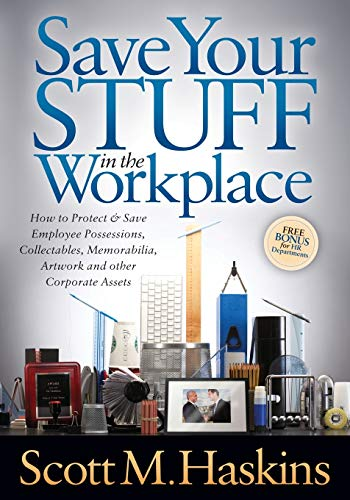 9781614486077: Save Your Stuff in the Workplace: How to Protect & Save Employee Possessions, Collectables, Memorabilia, Artwork and other Corporate Assets