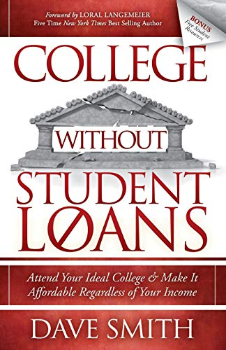 College Without Student Loans: Attend Your Ideal College & Make It Affordable Regardless of ...