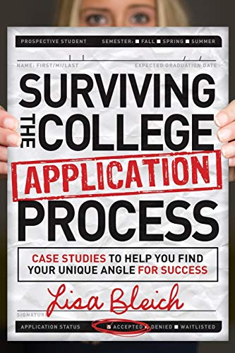 Surviving the College Application Process: Case Studies to Help You Find Your Unique Angle for ...