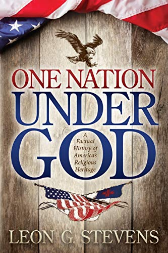 One Nation Under God: A Factual History of America's Religious Heritage: Stevens, Leon G.