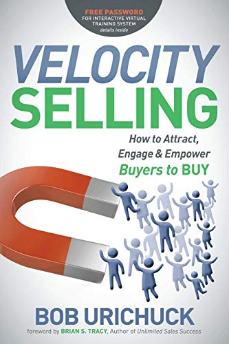 9781614488170: Velocity Selling: How to Attract, Engage & Empower Buyers to BUY