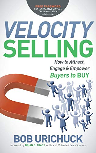 Velocity Selling: How to Attract, Engage & Empower Buyers to Buy: Urichuck, Bob