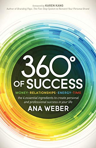 360 Degrees of Success: Money, Relationships, Energy, Time: The 4 Essential Ingredients to Create ...